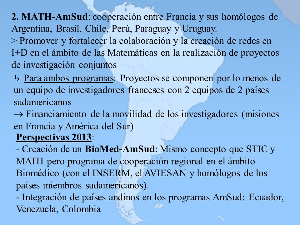 2. MATH-AmSud: cooperación entre Francia y sus homólogos de Argentina, Brasil, Chile, Perú, Paraguay y Uruguay.
