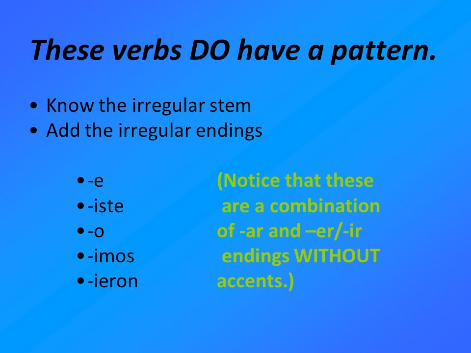 These verbs DO have a pattern.