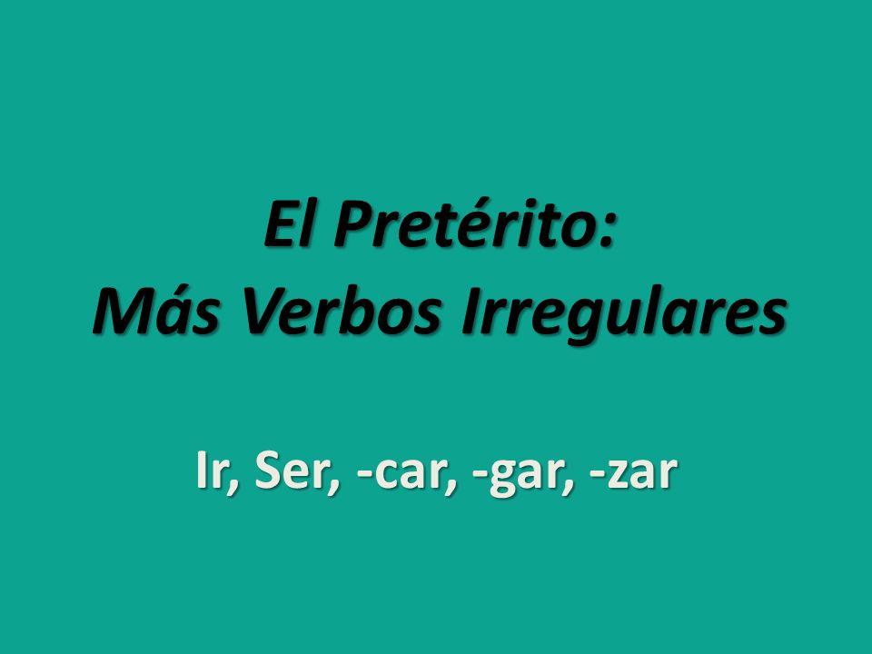 El Pretérito: Más Verbos Irregulares