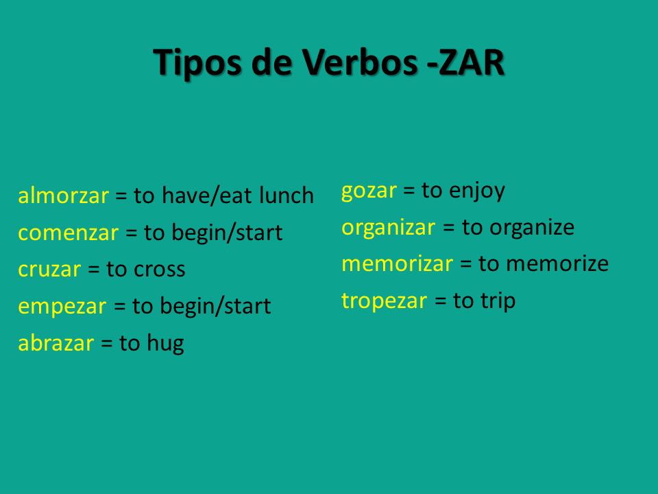 Tipos de Verbos -ZAR gozar = to enjoy