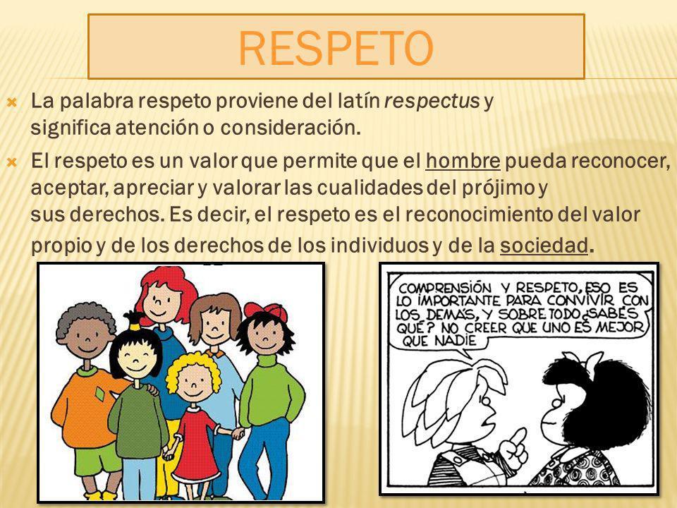 RESPETOLa palabra respeto proviene del latín respectus y significa atención o consideración.