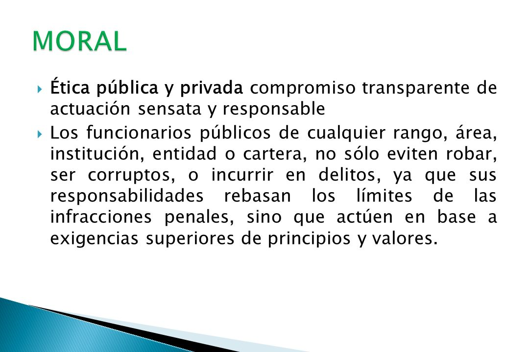 MORAL Ética pública y privada compromiso transparente de actuación sensata y responsable.