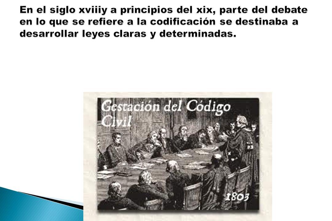 En el siglo xviiiy a principios del xix, parte del debate en lo que se refiere a la codificación se destinaba a desarrollar leyes claras y determinadas.