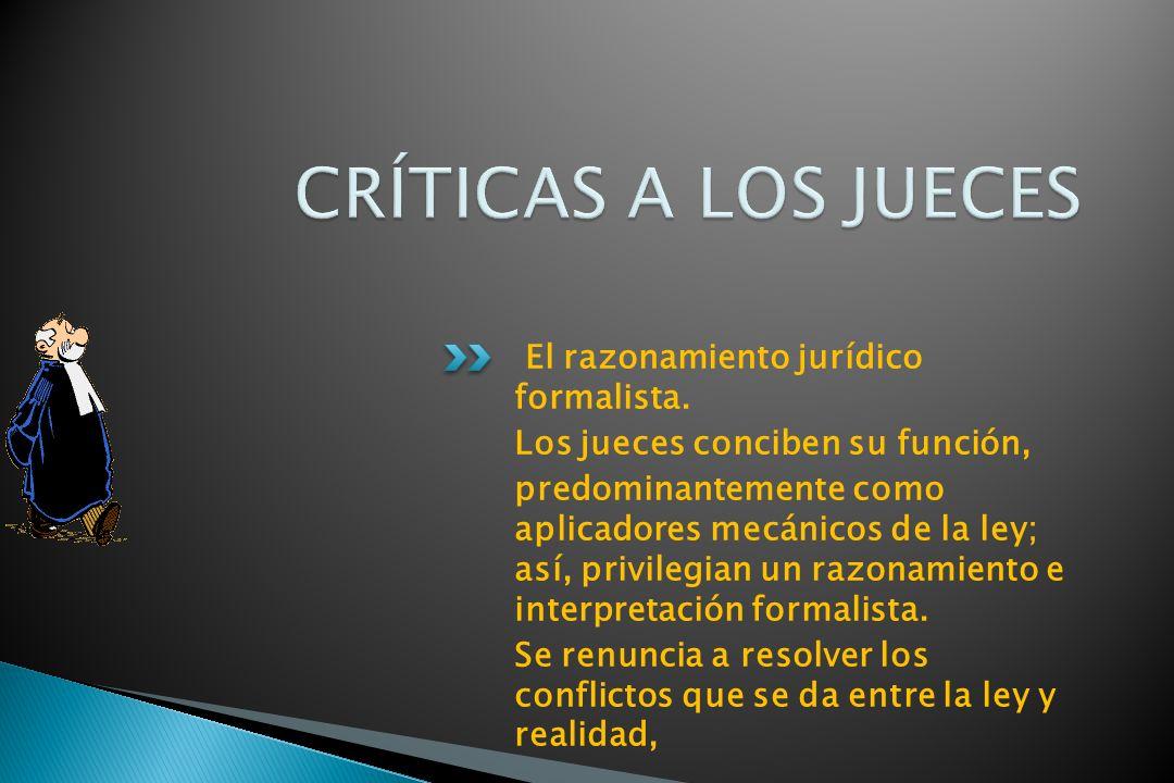 CRÍTICAS A LOS JUECES El razonamiento jurídico formalista.