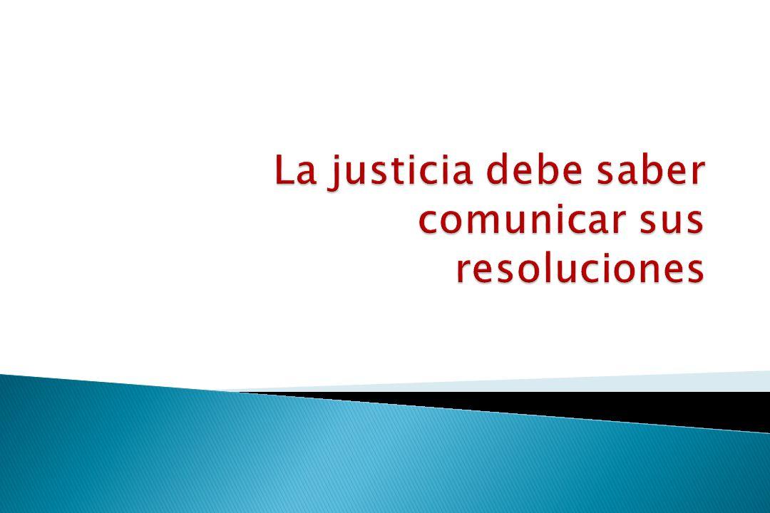 La justicia debe saber comunicar sus resoluciones