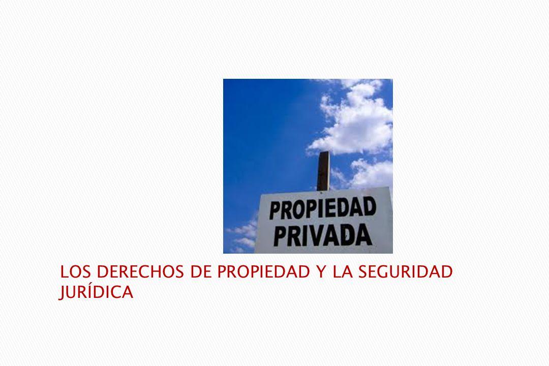 LOS DERECHOS DE PROPIEDAD Y LA SEGURIDAD JURÍDICA