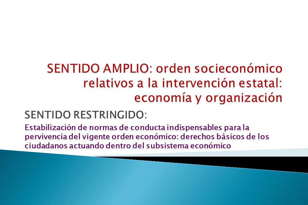 SENTIDO AMPLIO: orden socieconómico relativos a la intervención estatal: economía y organización