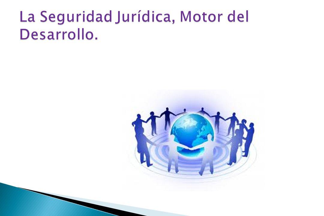 La Seguridad Jurídica, Motor del Desarrollo.