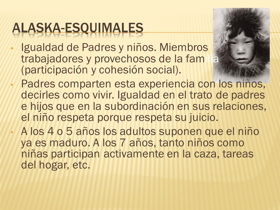 ALASKA-ESQUIMALES Igualdad de Padres y niños. Miembros trabajadores y provechosos de la familia. (participación y cohesión social).