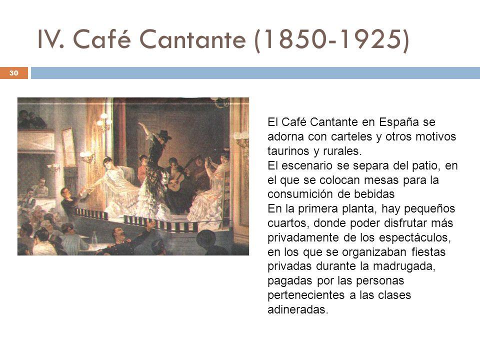 IV. Café Cantante (1850-1925) El Café Cantante en España se adorna con carteles y otros motivos taurinos y rurales.