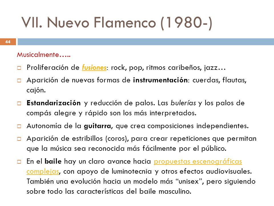 VII. Nuevo Flamenco (1980-) Musicalmente….. Proliferación de fusiones: rock, pop, ritmos caribeños, jazz…