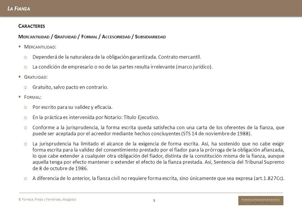 La Fianza Caracteres. Mercantilidad / Gratuidad / Formal / Accesoriedad / Subsidiariedad. Mercantilidad: