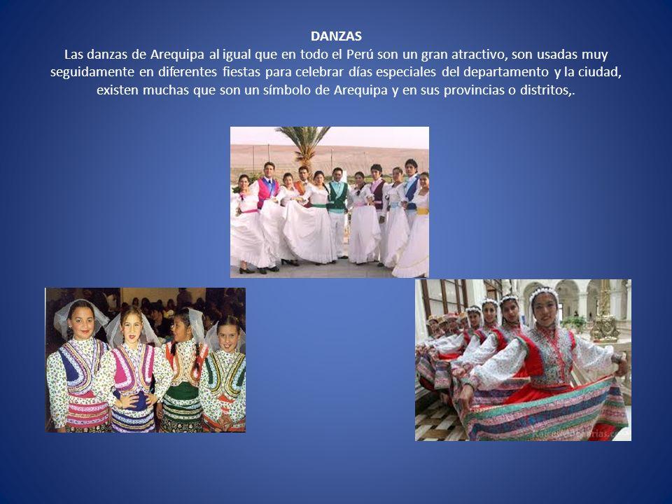 DANZAS Las danzas de Arequipa al igual que en todo el Perú son un gran atractivo, son usadas muy seguidamente en diferentes fiestas para celebrar días especiales del departamento y la ciudad, existen muchas que son un símbolo de Arequipa y en sus provincias o distritos,.