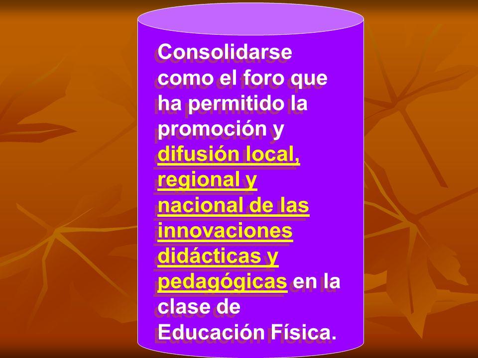 Consolidarse como el foro que ha permitido la promoción y difusión local, regional y nacional de las innovaciones didácticas y pedagógicas en la clase de Educación Física.