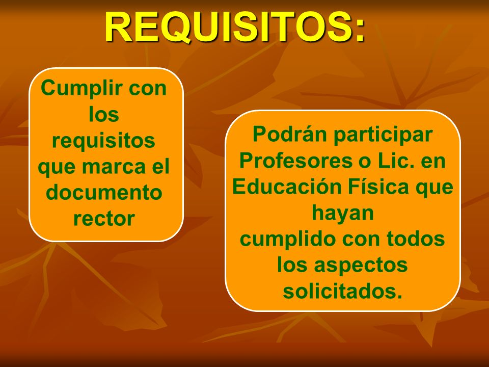 REQUISITOS: Cumplir con los requisitos que marca el documento rector