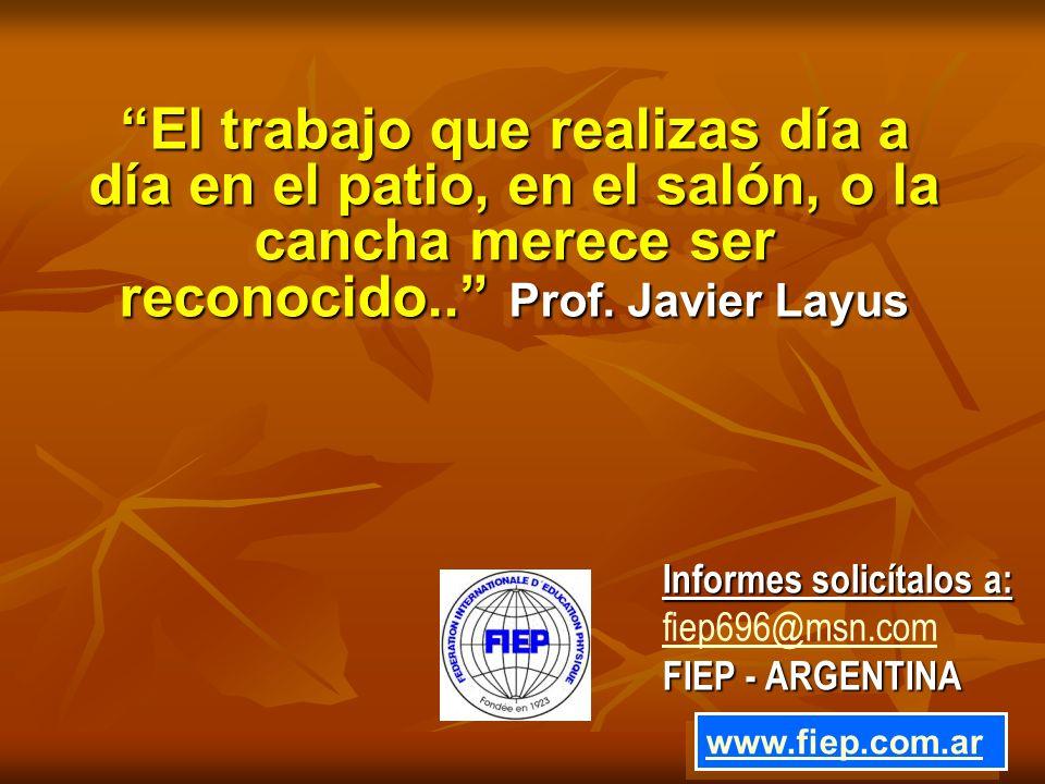 El trabajo que realizas día a día en el patio, en el salón, o la cancha merece ser reconocido.. Prof. Javier Layus