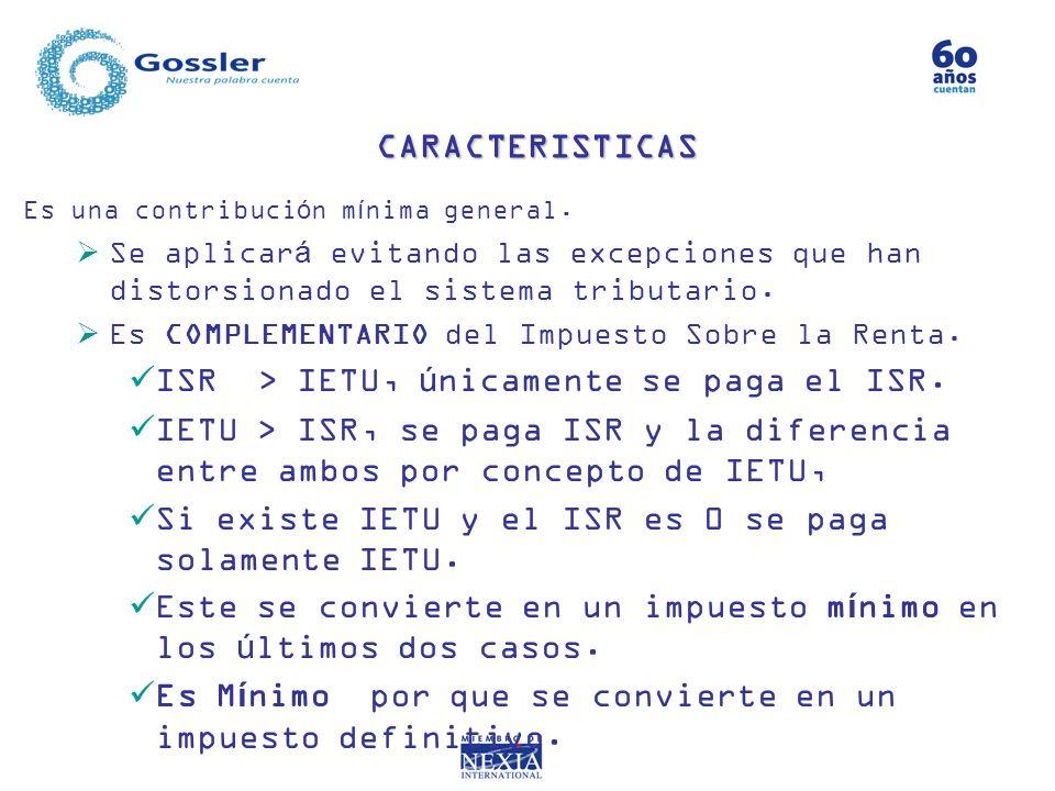 CARACTERISTICAS ISR > IETU, únicamente se paga el ISR.