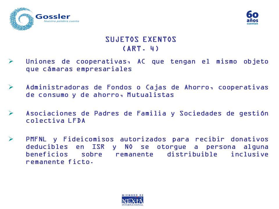SUJETOS EXENTOS (ART. 4) Uniones de cooperativas, AC que tengan el mismo objeto que cámaras empresariales.