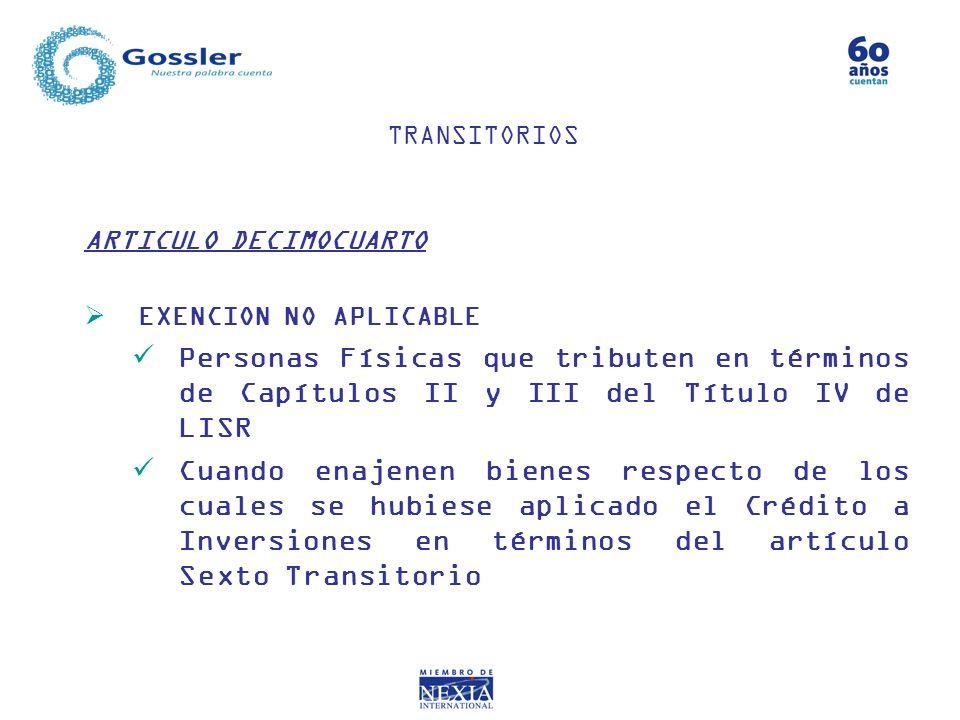 TRANSITORIOS ARTICULO DECIMOCUARTO. EXENCION NO APLICABLE. Personas Físicas que tributen en términos de Capítulos II y III del Título IV de LISR.