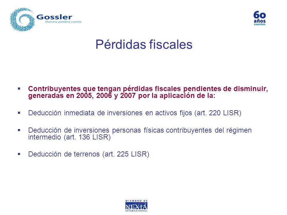 Pérdidas fiscales Contribuyentes que tengan pérdidas fiscales pendientes de disminuir, generadas en 2005, 2006 y 2007 por la aplicación de la: