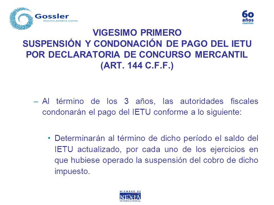 VIGESIMO PRIMERO SUSPENSIÓN Y CONDONACIÓN DE PAGO DEL IETU POR DECLARATORIA DE CONCURSO MERCANTIL (ART. 144 C.F.F.)