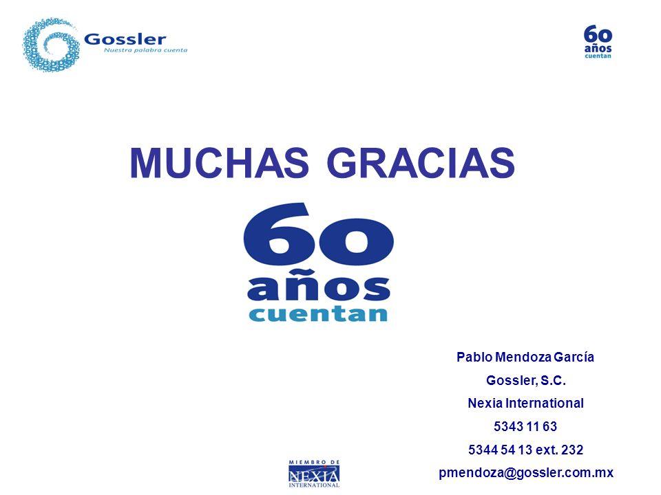 MUCHAS GRACIAS Pablo Mendoza García Gossler, S.C. Nexia International