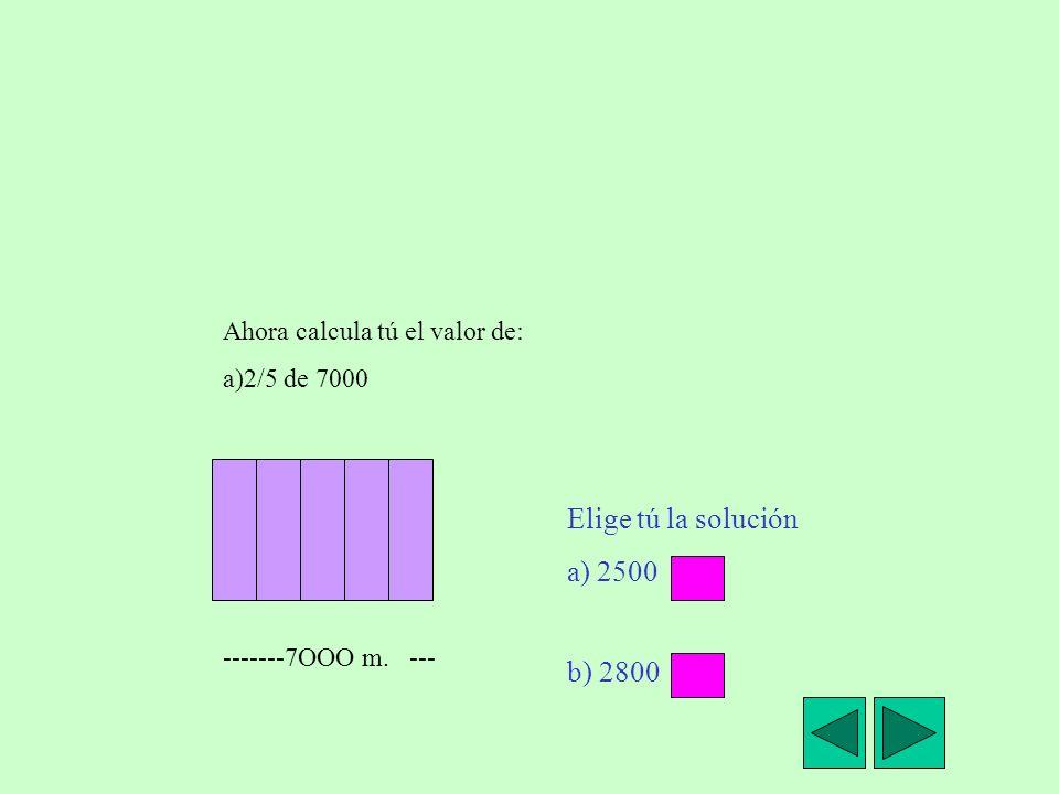 Elige tú la solución a) 2500 b) 2800 Ahora calcula tú el valor de: