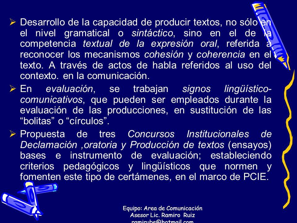 Desarrollo de la capacidad de producir textos, no sólo en el nivel gramatical o sintáctico, sino en el de la competencia textual de la expresión oral, referida a reconocer los mecanismos cohesión y coherencia en el texto. A través de actos de habla referidos al uso del contexto. en la comunicación.
