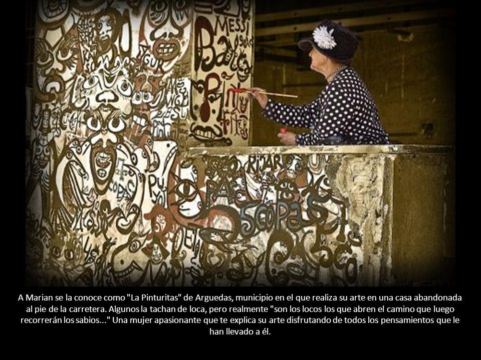 A Marian se la conoce como La Pinturitas de Arguedas, municipio en el que realiza su arte en una casa abandonada al pie de la carretera.