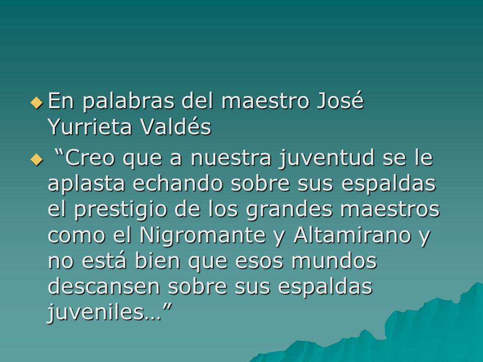 En palabras del maestro José Yurrieta Valdés