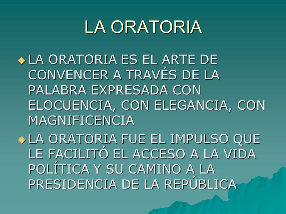 LA ORATORIA LA ORATORIA ES EL ARTE DE CONVENCER A TRAVÉS DE LA PALABRA EXPRESADA CON ELOCUENCIA, CON ELEGANCIA, CON MAGNIFICENCIA.
