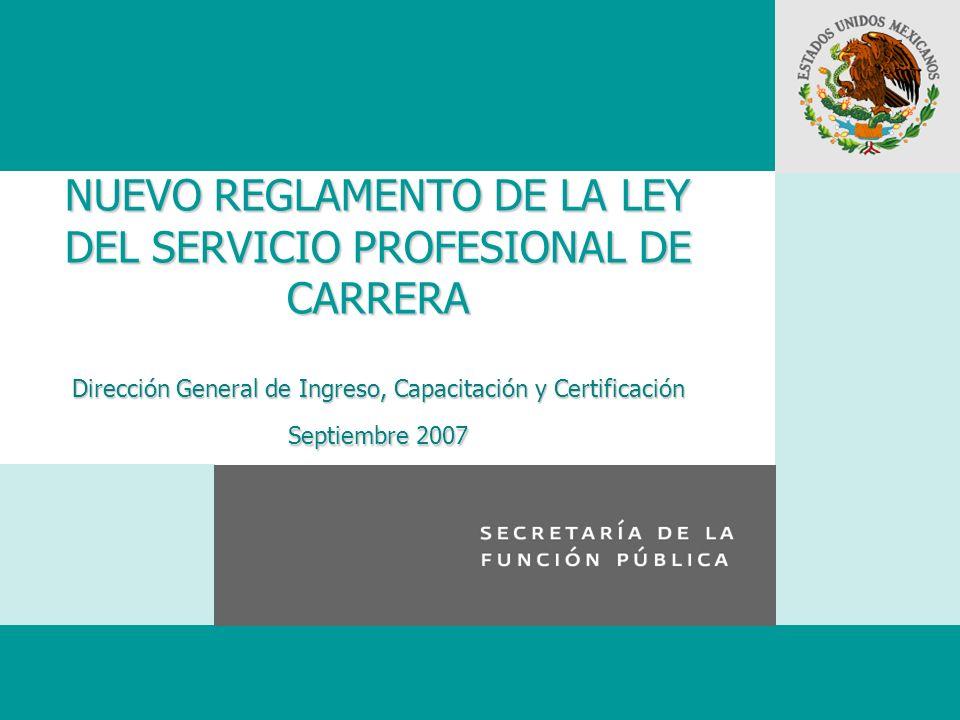 NUEVO REGLAMENTO DE LA LEY DEL SERVICIO PROFESIONAL DE CARRERA Dirección General de Ingreso, Capacitación y Certificación Septiembre 2007