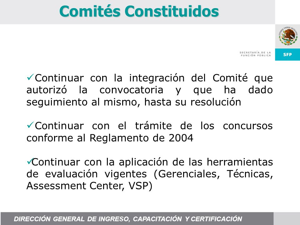 Comités Constituidos Continuar con la integración del Comité que autorizó la convocatoria y que ha dado seguimiento al mismo, hasta su resolución.