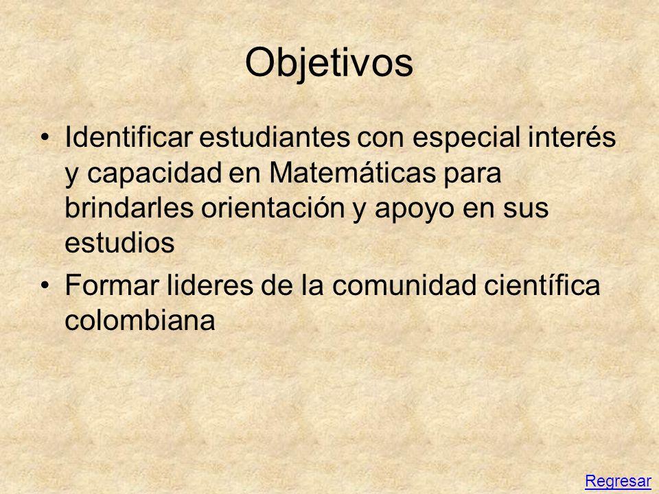 Objetivos Identificar estudiantes con especial interés y capacidad en Matemáticas para brindarles orientación y apoyo en sus estudios.