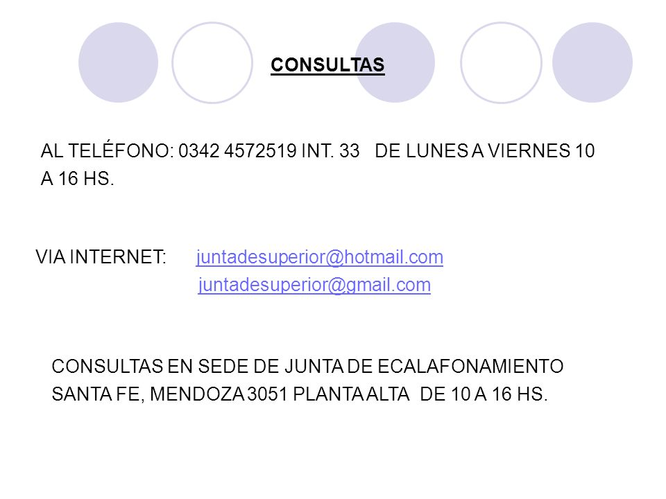 CONSULTAS AL TELÉFONO: 0342 4572519 INT. 33 DE LUNES A VIERNES 10 A 16 HS. VIA INTERNET: juntadesuperior@hotmail.com.