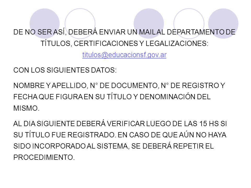 DE NO SER ASÍ, DEBERÁ ENVIAR UN MAIL AL DEPARTAMENTO DE TÍTULOS, CERTIFICACIONES Y LEGALIZACIONES: titulos@educacionsf.gov.ar