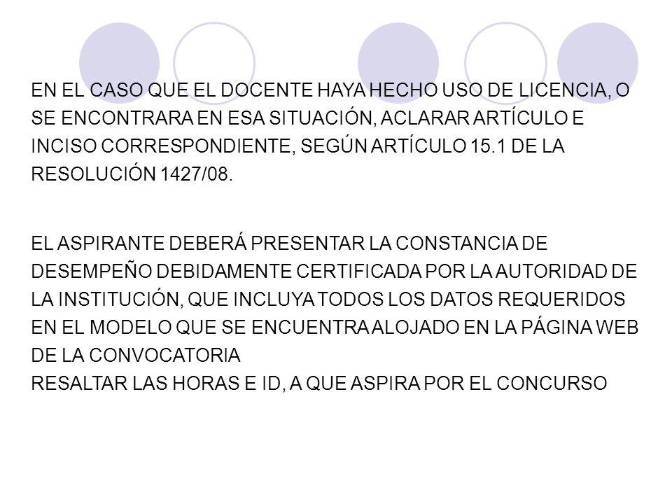 EN EL CASO QUE EL DOCENTE HAYA HECHO USO DE LICENCIA, O SE ENCONTRARA EN ESA SITUACIÓN, ACLARAR ARTÍCULO E INCISO CORRESPONDIENTE, SEGÚN ARTÍCULO 15.1 DE LA RESOLUCIÓN 1427/08.