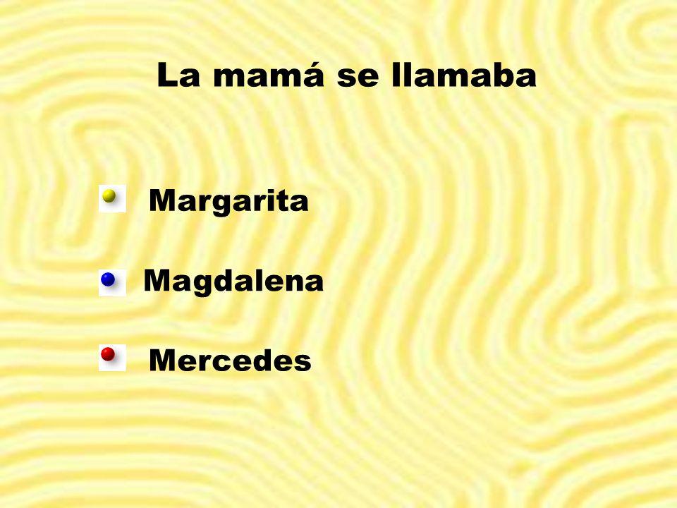 La mamá se llamaba Margarita Magdalena Mercedes