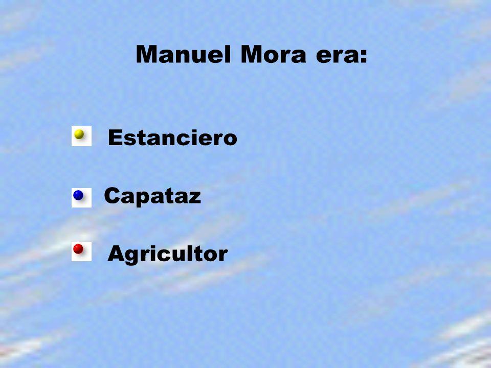 Manuel Mora era: Estanciero Capataz Agricultor
