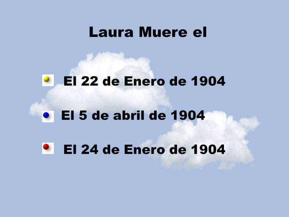 Laura Muere el El 22 de Enero de 1904 El 5 de abril de 1904