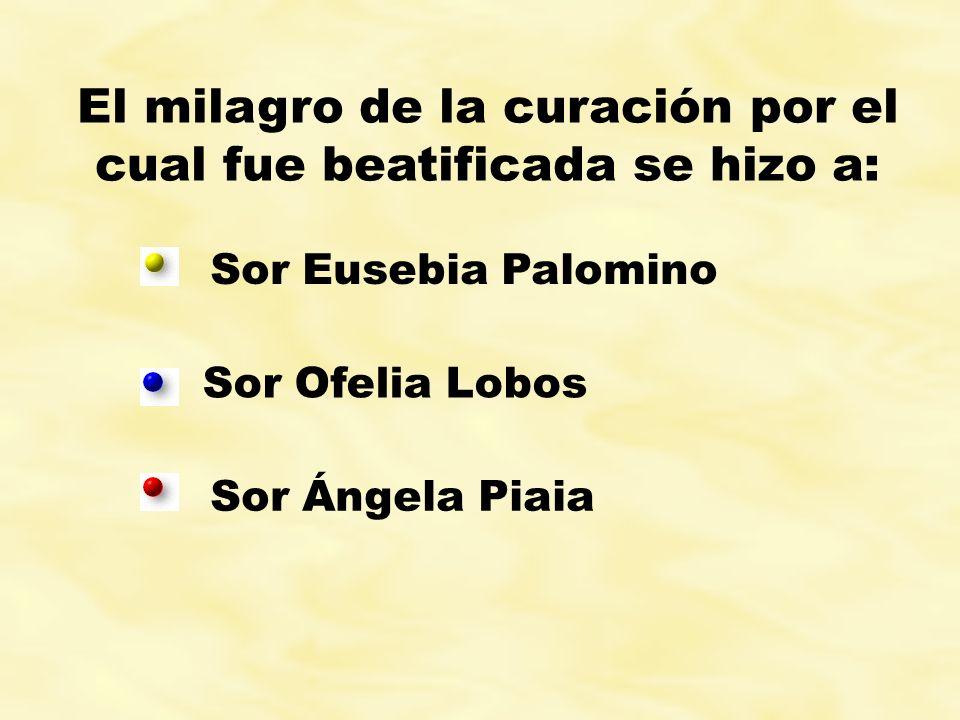 El milagro de la curación por el cual fue beatificada se hizo a: