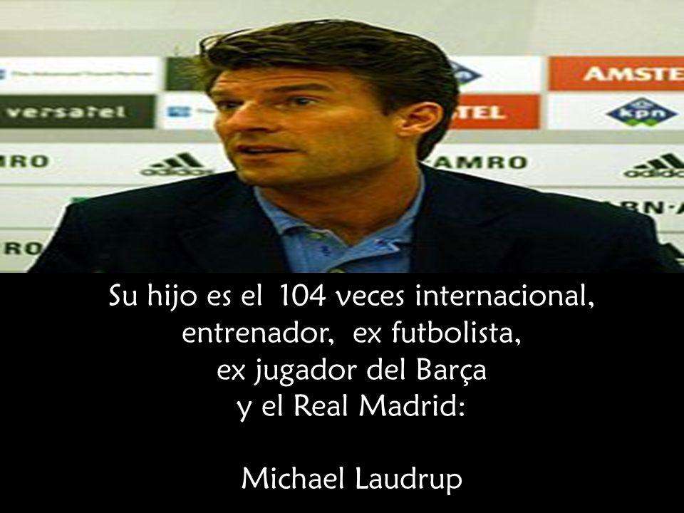 Su hijo es el 104 veces internacional, entrenador, ex futbolista, ex jugador del Barça y el Real Madrid: Michael Laudrup