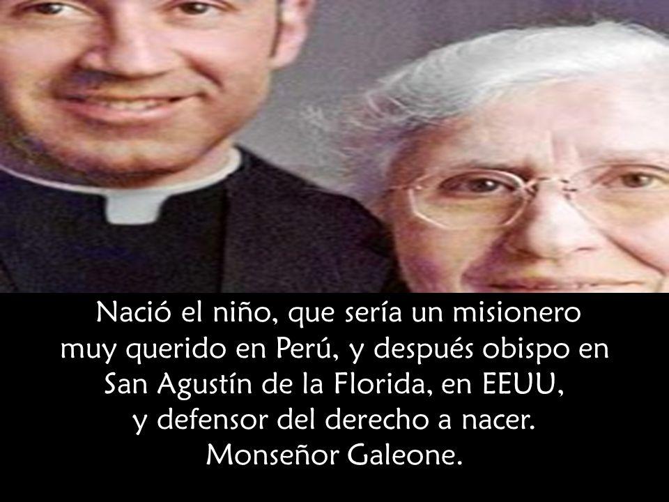 Nació el niño, que sería un misionero muy querido en Perú, y después obispo en San Agustín de la Florida, en EEUU, y defensor del derecho a nacer.