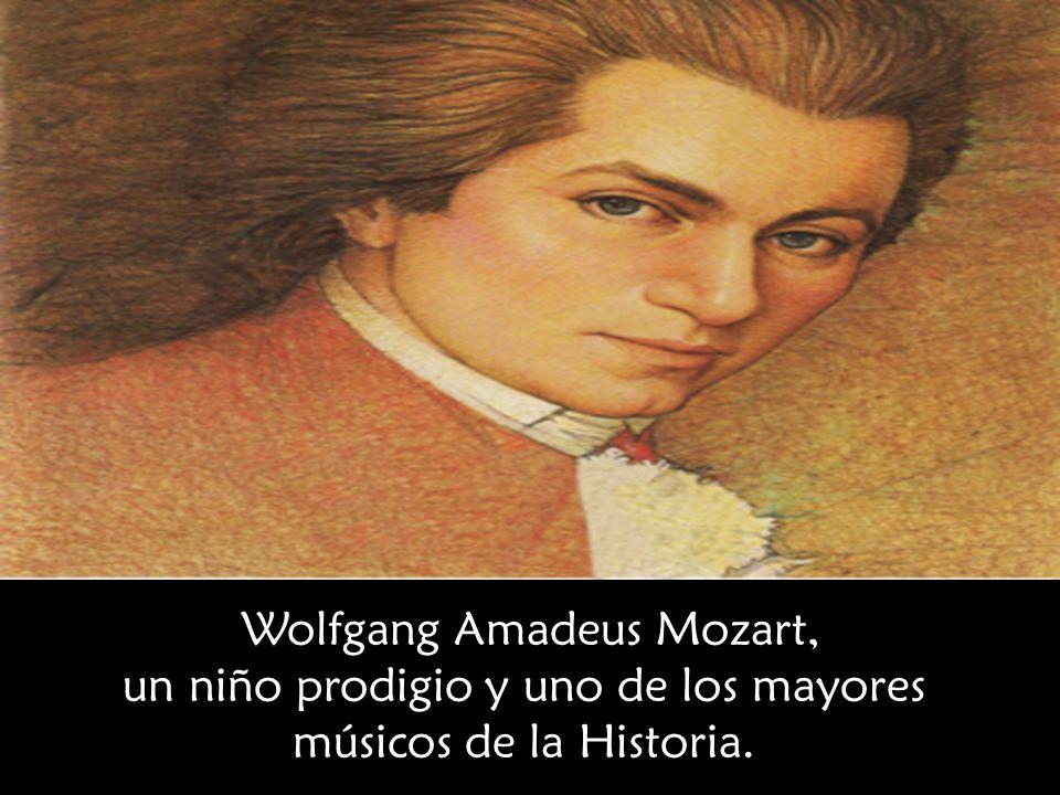 Wolfgang Amadeus Mozart, un niño prodigio y uno de los mayores músicos de la Historia.