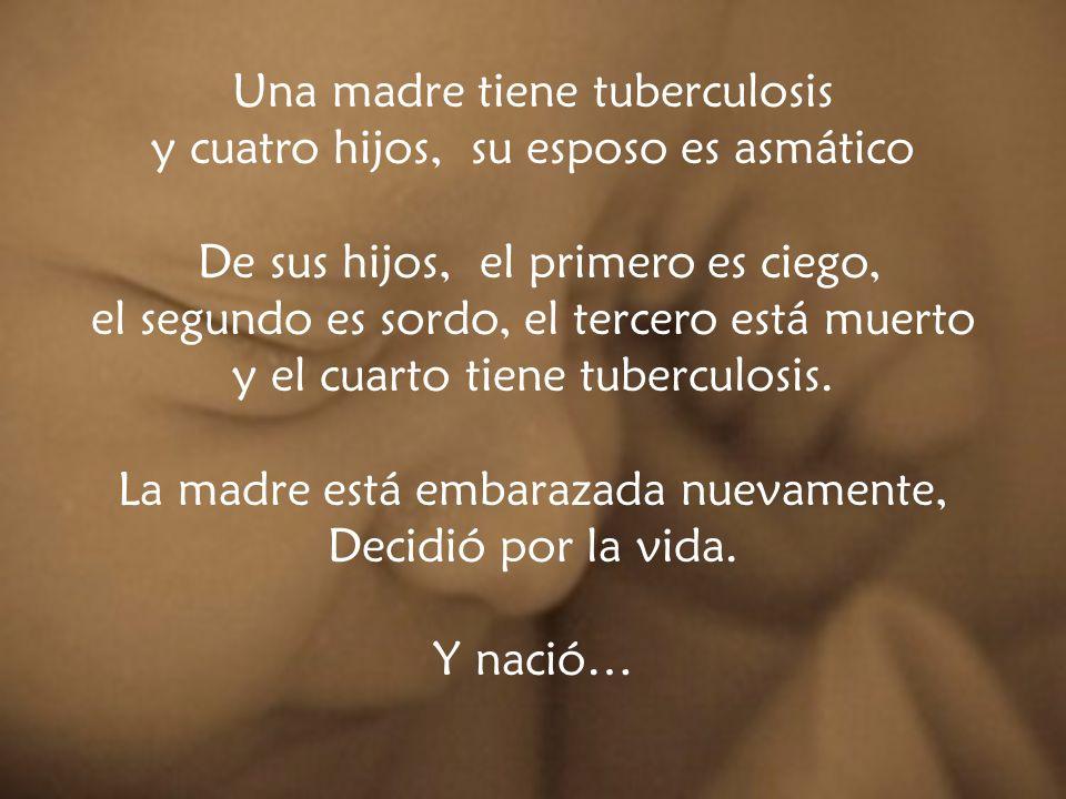 Una madre tiene tuberculosis y cuatro hijos, su esposo es asmático De sus hijos, el primero es ciego, el segundo es sordo, el tercero está muerto y el cuarto tiene tuberculosis.