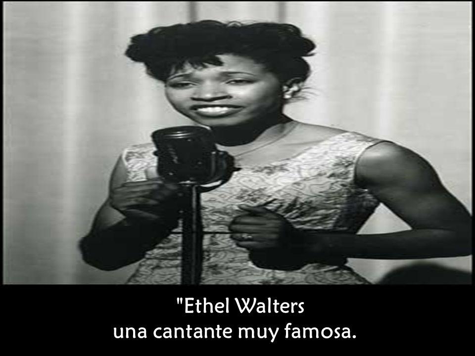 Ethel Walters una cantante muy famosa.