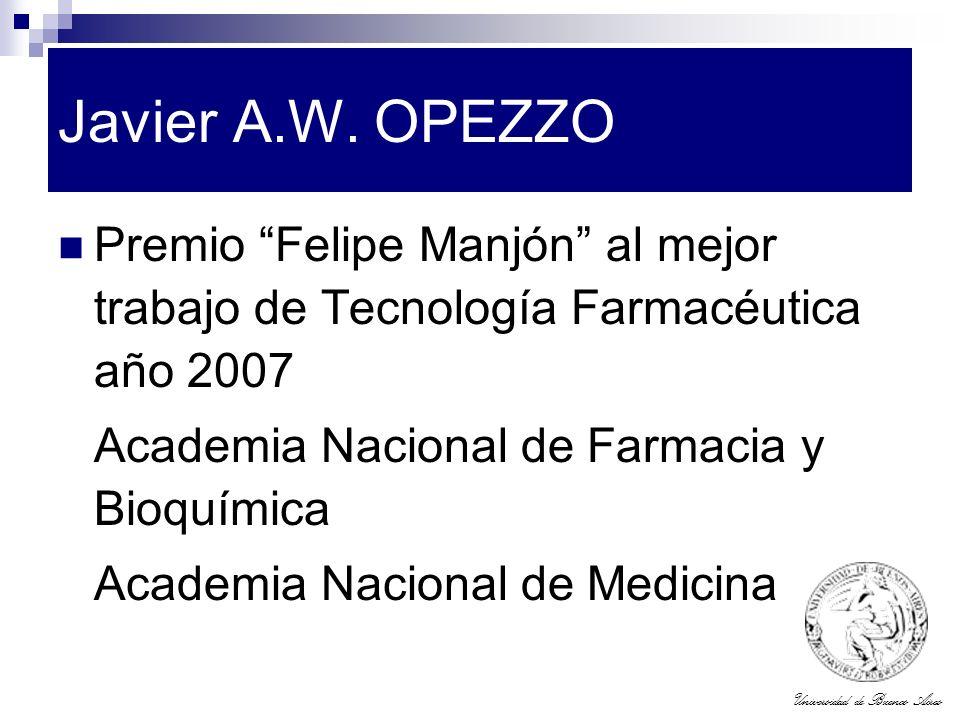 Javier A.W. OPEZZO Premio Felipe Manjón al mejor trabajo de Tecnología Farmacéutica año 2007. Academia Nacional de Farmacia y Bioquímica.