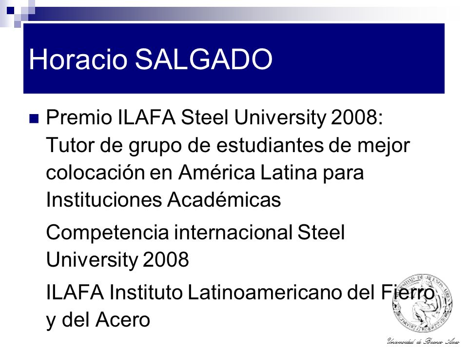 Horacio SALGADO Premio ILAFA Steel University 2008: Tutor de grupo de estudiantes de mejor colocación en América Latina para Instituciones Académicas.
