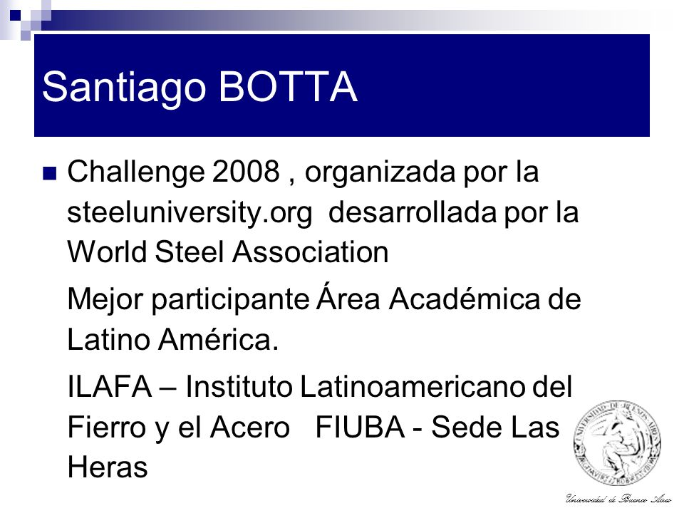 Santiago BOTTA Challenge 2008 , organizada por la steeluniversity.org desarrollada por la World Steel Association.