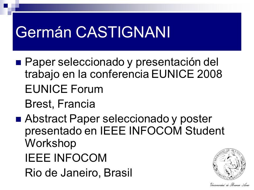 Germán CASTIGNANI Paper seleccionado y presentación del trabajo en la conferencia EUNICE 2008. EUNICE Forum.
